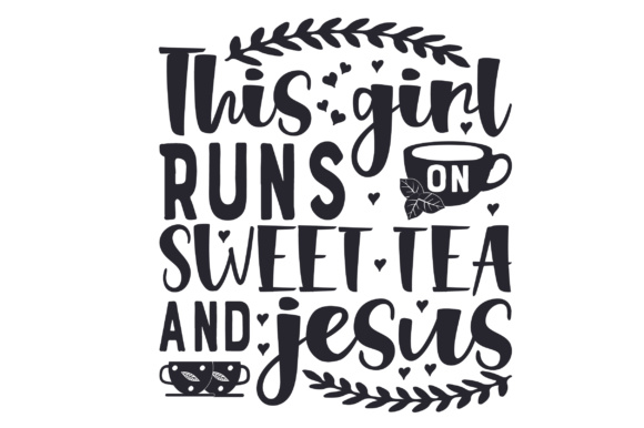 Download Free This Girl Runs On Sweet Tea And Jesus Svg Cut File By Creative for Cricut Explore, Silhouette and other cutting machines.