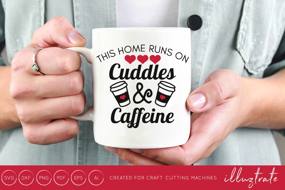 Download Free This Home Runs On Cuddles And Caffeine Graphic By Illuztrate for Cricut Explore, Silhouette and other cutting machines.