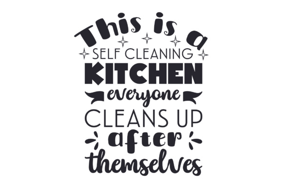 Download Free This Is A Self Cleaning Kitchen Everyone Cleans Up After for Cricut Explore, Silhouette and other cutting machines.