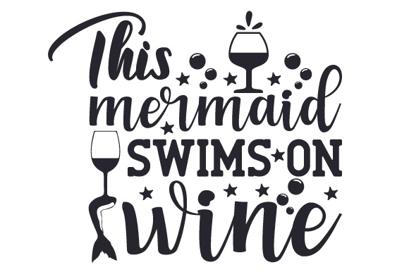 Download Free This Mermaid Swims On Wine Svg Cut File By Creative Fabrica for Cricut Explore, Silhouette and other cutting machines.