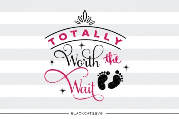 Totally Worth the Wait Graphic Crafts By BlackCatsMedia
