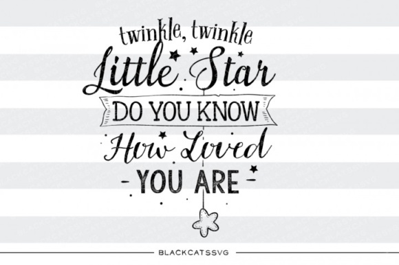 Download Free Twinkle Twinkle Little Star Do You Know How Loves You Are Svg for Cricut Explore, Silhouette and other cutting machines.