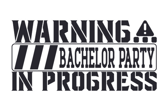 Warning... Bachelor Party in Progress Wedding Craft Cut File By Creative Fabrica Crafts