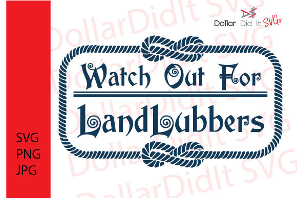 Download Free Watch Out For Land Lubbers Svg Graphic By Dollar Did It Svg for Cricut Explore, Silhouette and other cutting machines.