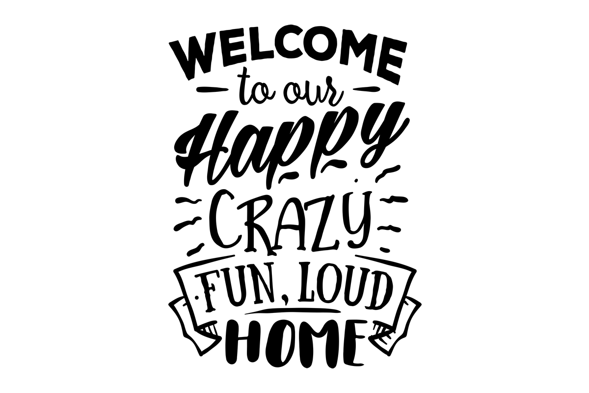 Download Free Welcome To Our Happy Crazy Fun Loud Home Svg Cut File By for Cricut Explore, Silhouette and other cutting machines.