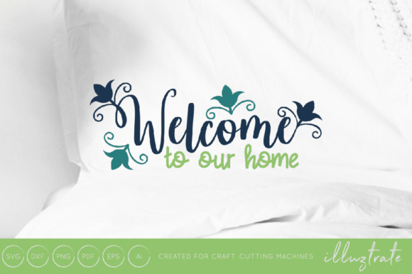 Welcome To Our Home Home Svg Cut File Graphic By Illuztrate