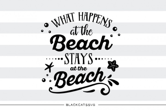 What Happens at the Beach Stays at the Beach Graphic Crafts By BlackCatsMedia
