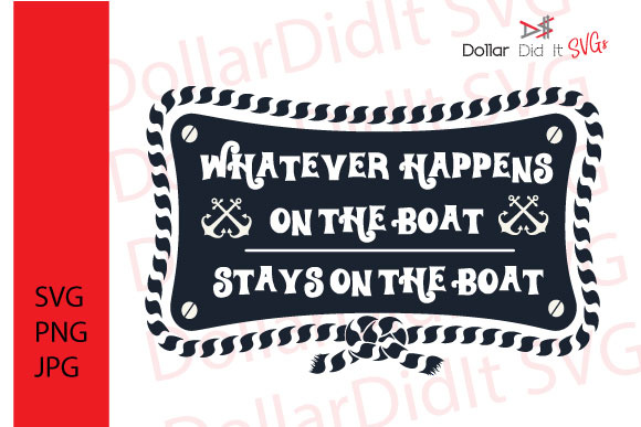 Download Free Whatever Happens On The Boat Stays On The Boat Svg Graphic By for Cricut Explore, Silhouette and other cutting machines.