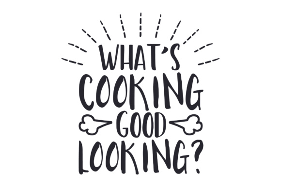 Download Free What S Cooking Good Looking Svg Cut File By Creative Fabrica for Cricut Explore, Silhouette and other cutting machines.