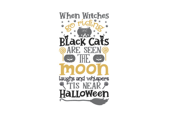 When Witches Go Riding and Black Cats Are Seen, the Moon Laughs and Whispers, 'tis Near Halloween Halloween Archivo de Corte Craft Por Creative Fabrica Crafts