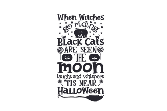 Download Free When Witches Go Riding And Black Cats Are Seen The Moon Laughs for Cricut Explore, Silhouette and other cutting machines.
