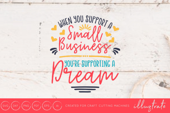 Download Free When You Support A Small Business You Are Supporting A Dream Svg for Cricut Explore, Silhouette and other cutting machines.
