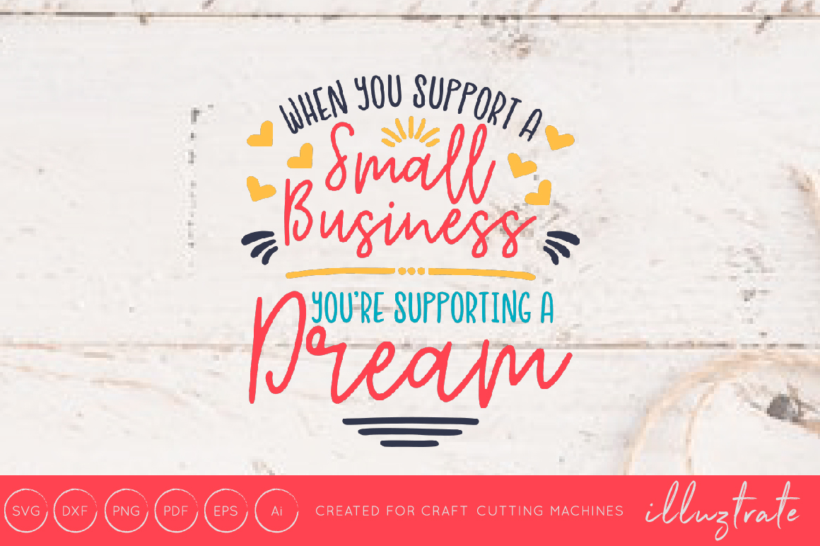 Download Free When You Support A Small Business You Are Supporting A Dream Svg SVG Cut Files