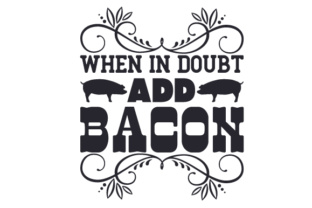 When in Doubt, Add Bacon Quotes Craft Cut File By Creative Fabrica Crafts