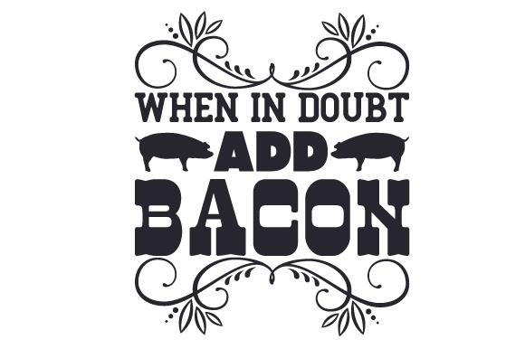 Download Free When In Doubt Add Bacon Svg Cut File By Creative Fabrica Crafts for Cricut Explore, Silhouette and other cutting machines.