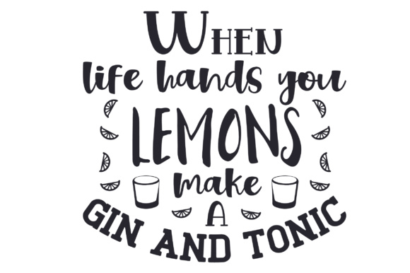 When Life Hands You Lemons, Make a Gin and Tonic Kitchen Craft Cut File By Creative Fabrica Crafts