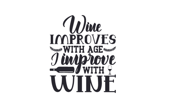 Wine Improves with Age, I Improve with Wine Wine Craft Cut File By Creative Fabrica Crafts - Image 1