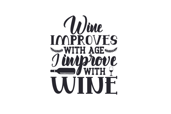 Wine Improves With Age I Improve With Wine Svg Cut File