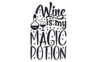 Wine is My Magic Potion Wine Craft Cut File By Creative Fabrica Crafts