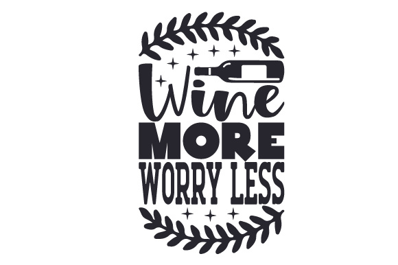 Download Free Wine More Worry Less Svg Cut File By Creative Fabrica Crafts for Cricut Explore, Silhouette and other cutting machines.