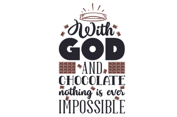 Download Free With God And Chocolate Nothing Is Ever Impossible Svg Cut File for Cricut Explore, Silhouette and other cutting machines.
