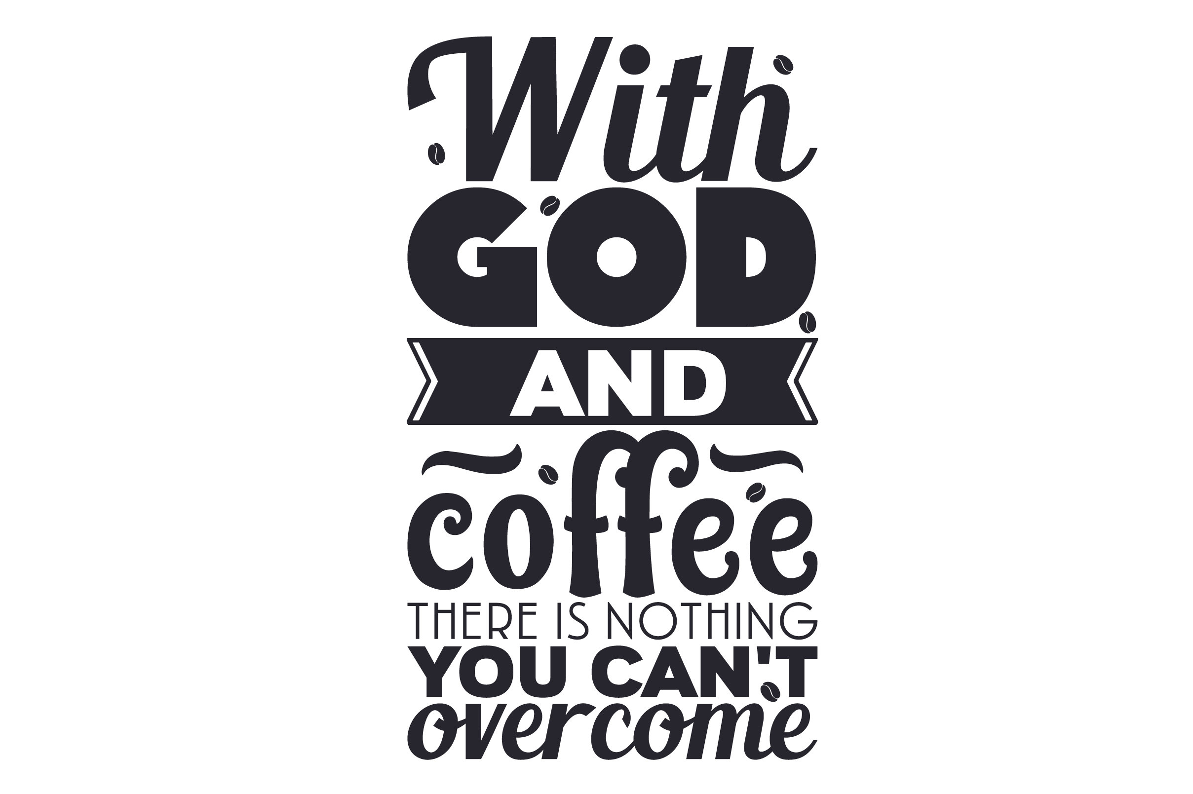 Download Free With God And Coffee There Is Nothing You Can T Overcome Svg Cut for Cricut Explore, Silhouette and other cutting machines.