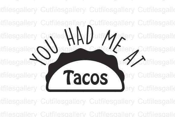 Download Free You Had Me At Tacos Cut File Graphic By Cutfilesgallery for Cricut Explore, Silhouette and other cutting machines.