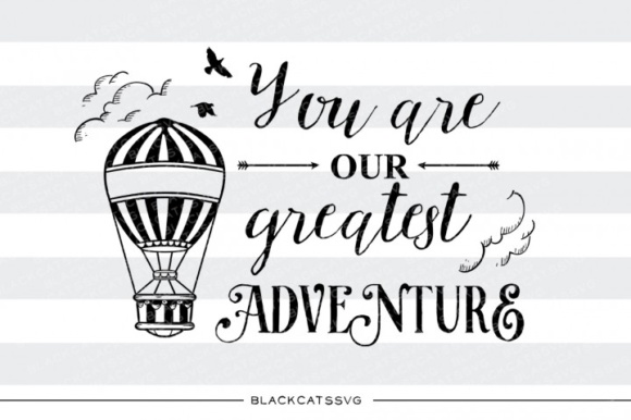 You Are Our Greatest Adventure Graphic Crafts By BlackCatsMedia