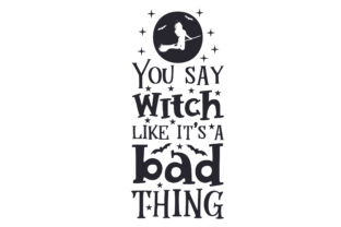 You Say Witch Like It's a Bad Thing Craft Design By Creative Fabrica Crafts