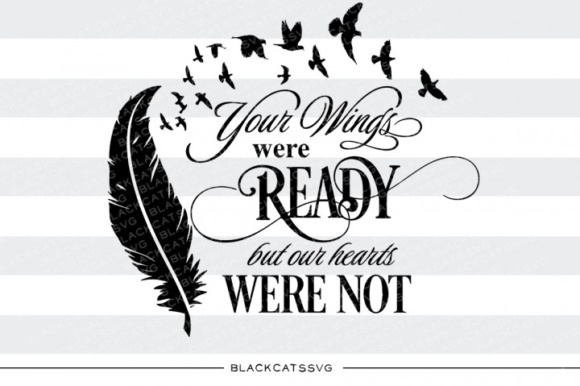 Your Wings Were Ready but Our Hearts Were Not Feather Graphic Crafts By BlackCatsMedia