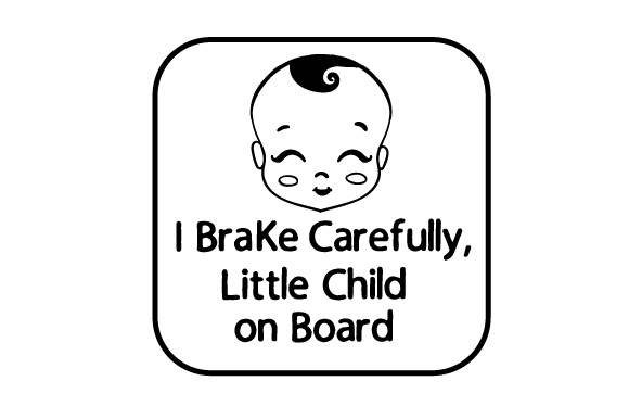 I Brake Carefully, Little Child on Board Family Car Craft Cut File By Creative Fabrica Crafts - Image 1