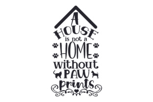 A House is Not a Home Without Paw Prints Craft Design By Creative Fabrica Crafts