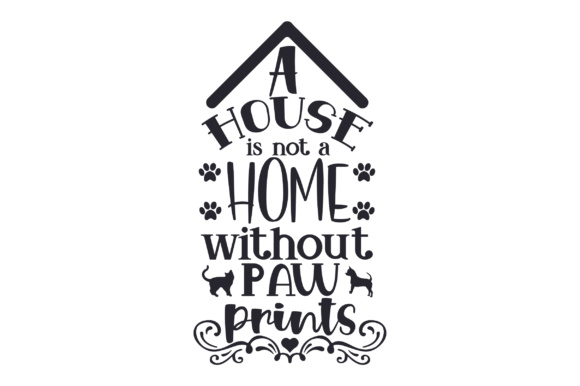 A House is Not a Home Without Paw Prints Home Craft Cut File By Creative Fabrica Crafts - Image 1