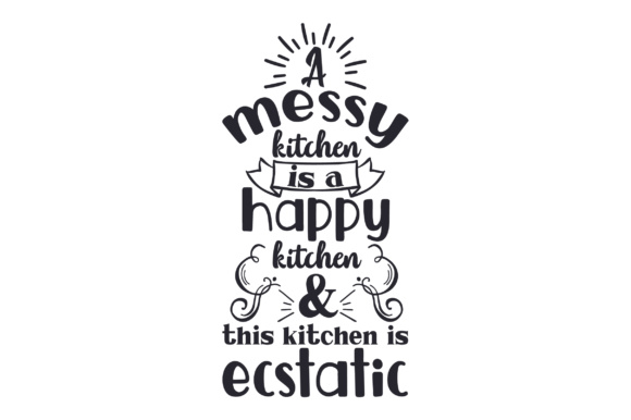 Download Free A Messy Kitchen Is A Happy Kitchen This Kitchen Is Ecstatic Svg for Cricut Explore, Silhouette and other cutting machines.