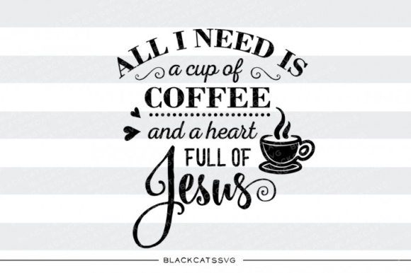 All I Need is Coffee and Jesus SVG Graphic Crafts By BlackCatsMedia