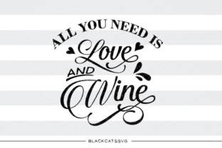Download Free All You Need Is Love And Wine Svg Graphic By Blackcatsmedia SVG Cut Files