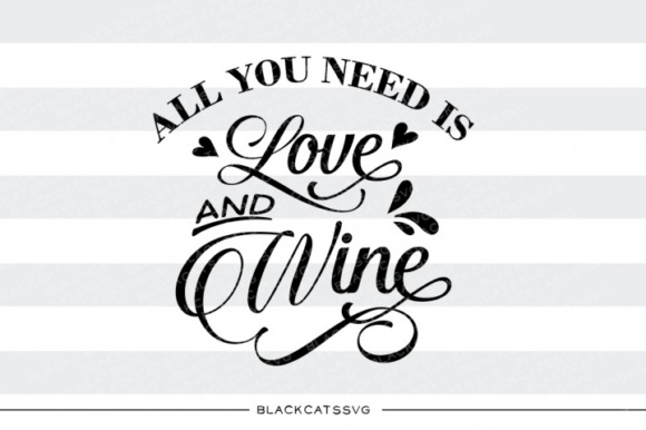All You Need is Love and Wine SVG Grafik Designvorlagen von BlackCatsMedia