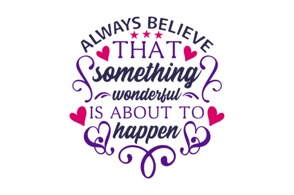 Always Believe That Something Wonderful is About to Happen Quotes Craft Cut File By Creative Fabrica Crafts