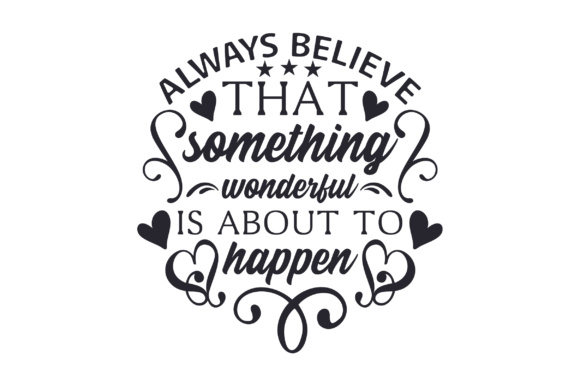 Always Believe That Something Wonderful is About to Happen Quotes Craft Cut File By Creative Fabrica Crafts - Image 2