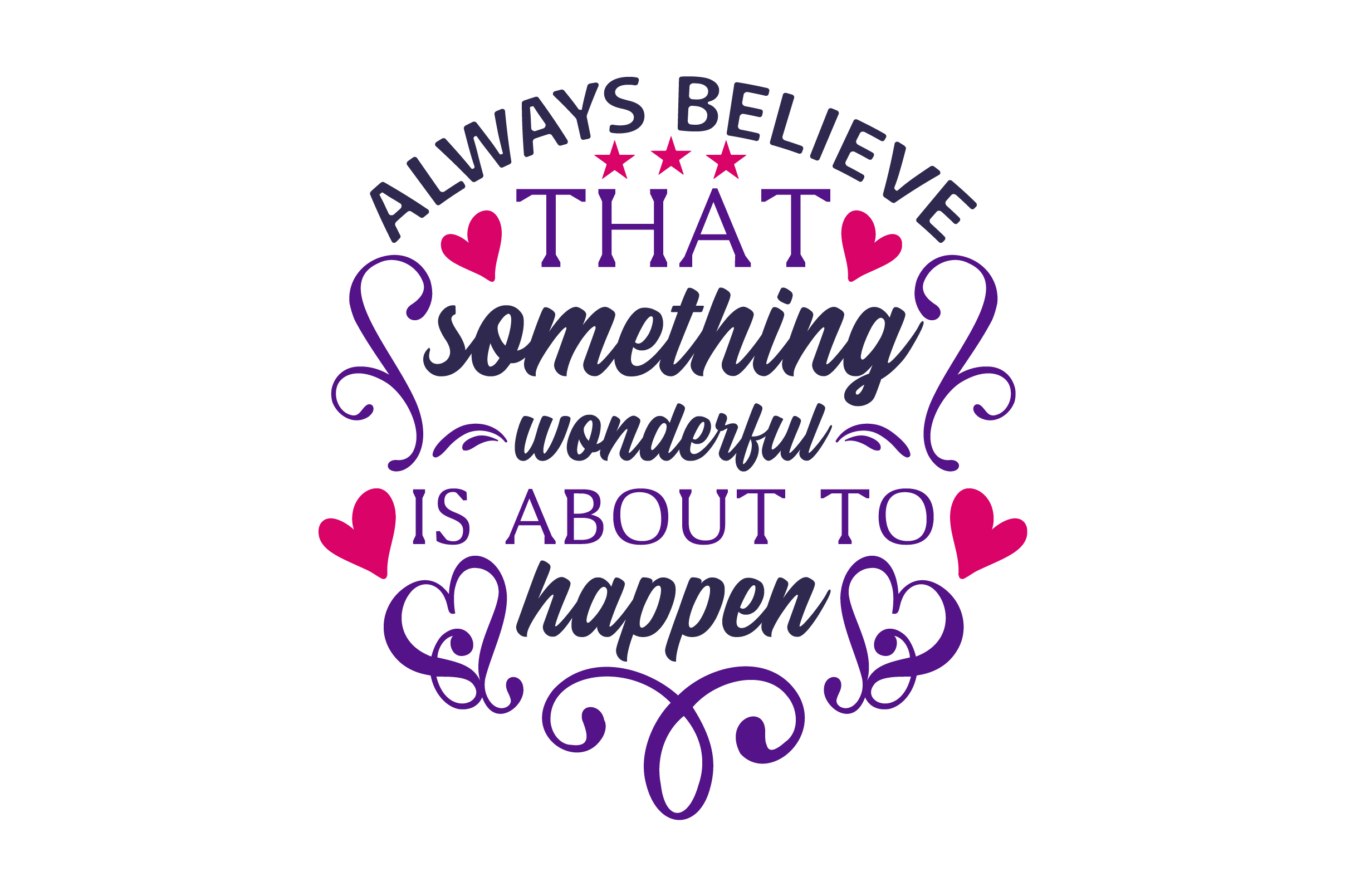 Always Believe That Something Wonderful Is About To Happen Svg