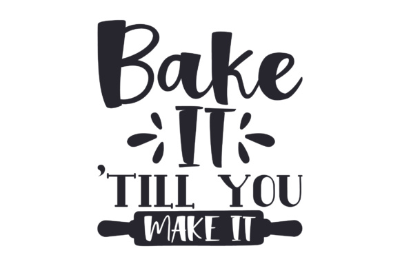 Download Free Bake It Till You Make It Archivos De Corte Svg Por Creative for Cricut Explore, Silhouette and other cutting machines.