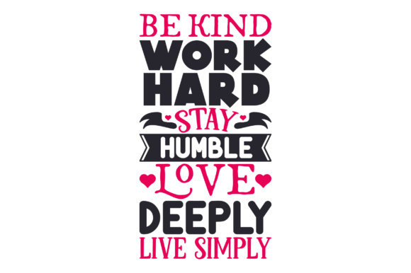 Download Free Be Kind Work Hard Stay Humble Love Deeply Live Simply Svg Cut for Cricut Explore, Silhouette and other cutting machines.