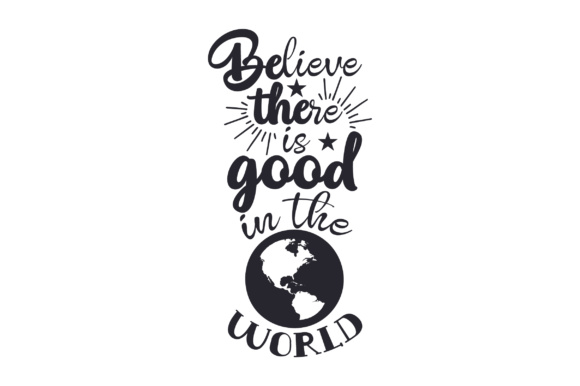 Download Free Believe There Is Good In The World Svg Cut File By Creative for Cricut Explore, Silhouette and other cutting machines.