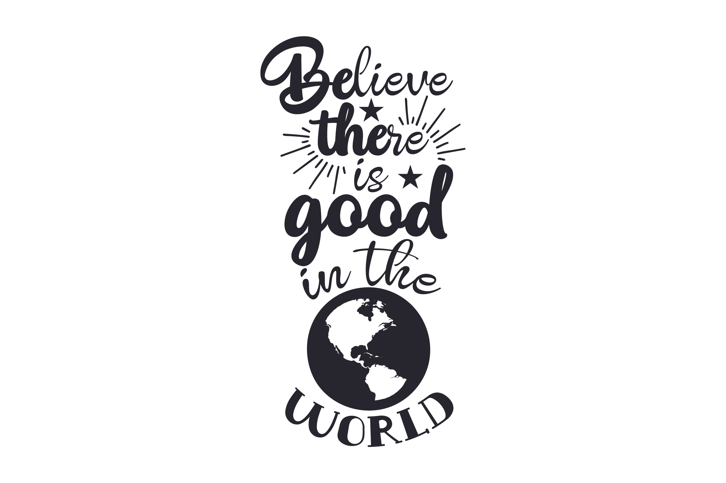 Download Free Believe There Is Good In The World Archivos De Corte Svg Por for Cricut Explore, Silhouette and other cutting machines.