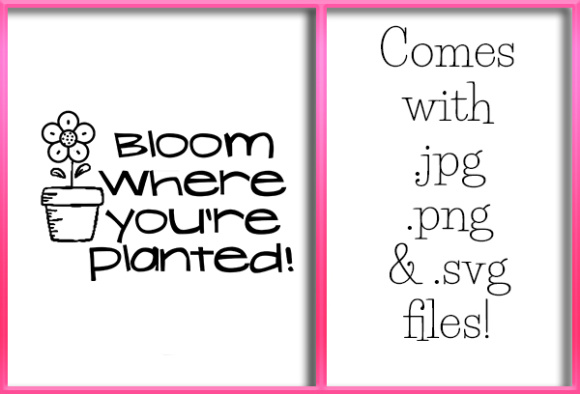 Bloom Where You Are Planted Graphic By Grafix By Kappie