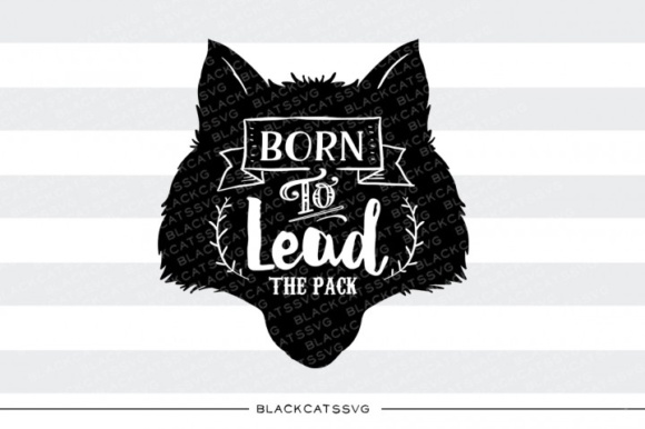 Download Free Born To Lead The Pack Svg Graphic By Blackcatsmedia Creative for Cricut Explore, Silhouette and other cutting machines.