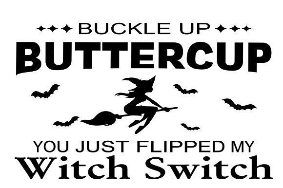 Download Free Buckle Up Buttercup You Just Flipped My Witch Switch Graphic By for Cricut Explore, Silhouette and other cutting machines.