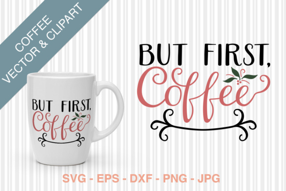 But First, Coffee SVG Graphic Crafts By Kristy Hatswell