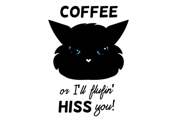 Coffee Day Cat Lovers Quote Coffee or I Ll Flufin' Hiss You Graphic Crafts By Illustrator Guru - Image 2