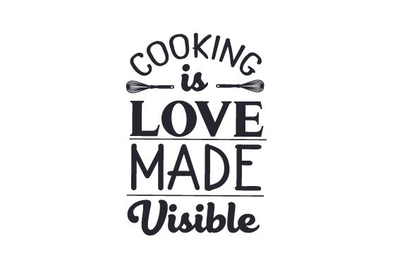 Cooking is Love Made Visible Kitchen Craft Cut File By Creative Fabrica Crafts